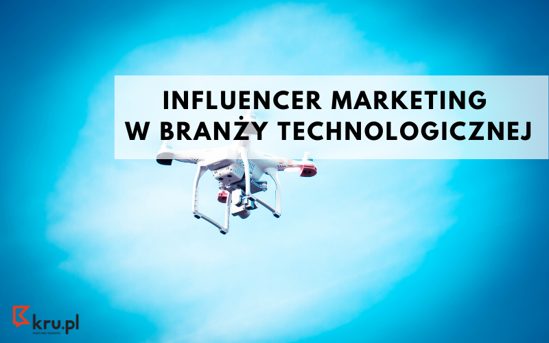 Influencer marketing w branży technologicznej